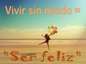 Vivir-sin-miedo-es-ser-feliz